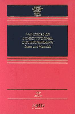 Processes of Constitutional Decisionmaking by Paul Brest