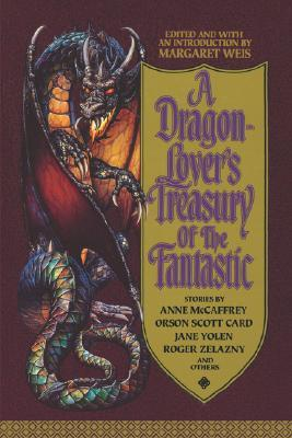 A Dragon-Lover's Treasury of the Fantastic by Margaret Weis