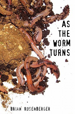 As the Worm Turns by Brian Rosenberger