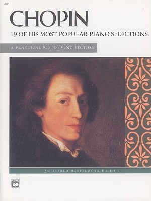 Chopin -- 19 Most Popular Pieces: A Practical Performing Edition