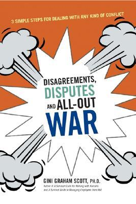 Disagreements, Disputes, and All-Out War: Three Simple Steps for Dealing with Any Kind of Conflict