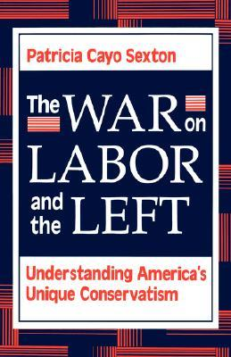 The War On Labor And The Left by Patricia Cayo Sexton