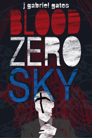 Blood Zero Sky by J. Gabriel Gates