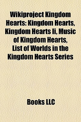 Wikiproject Kingdom Hearts Wikiproject Kingdom Hearts by Books LLC