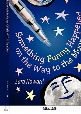 Something Funny Happened on the Way to the Moon by Sara Howard
