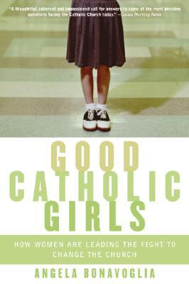 Good Catholic Girls by Angela Bonavoglia