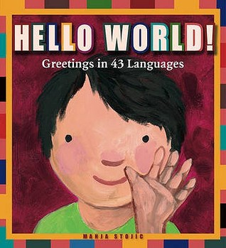 Hello World!: Greetings in 43 Languages. Manja Stojic