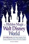 The Hidden Magic of Walt Disney World by Susan Veness