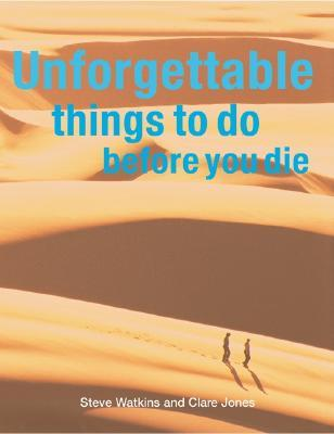 Unforgettable Things to Do Before You Die by Stephen H. Watkins