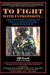 To Fight With Intrepidity...: The Complete History of the U.S. Army Rangers 1622 to Present