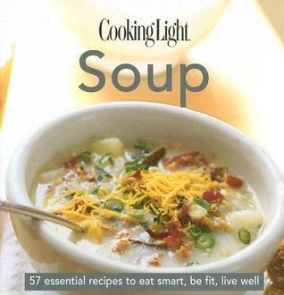 Cooking Light Cook's Essential Recipe Collection: Soup: 57 essential recipes to eat smart, be fit, live well