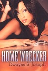 Home Wrecker by Dwayne S. Joseph