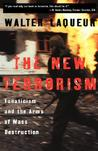 The New Terrorism: Fanaticism and the Arms of Mass Destruction