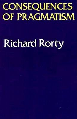 Consequences of Pragmatism by Richard M. Rorty