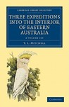Three Expeditions Into the Interior of Eastern Australia - 2 Volume Set
