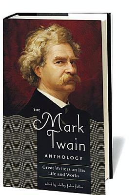 The Mark Twain Anthology: Great Writers on His Life and Works (Library of America #199)