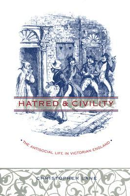 Hatred & Civility: The Antisocial Life in Victorian England