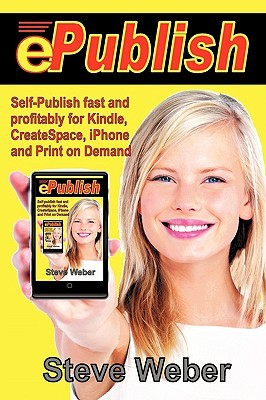 Epublish: Self-Publish Fast and Profitably for Kindle, Iphone, Createspace and Print on Demand