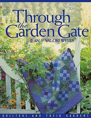 Download free Through the Garden Gate: Quilters and Their Gardens DJVU by Jean Wells, Valori Wells