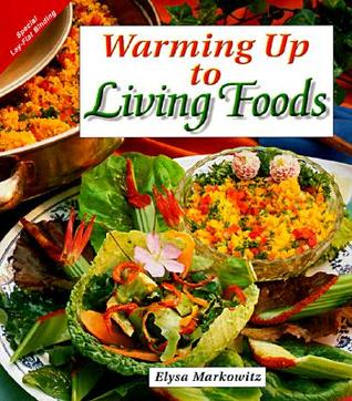 Warming Up to Living Foods by Elysa Markowitz