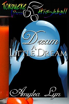 Dream a Little Dream by Amylea Lyn