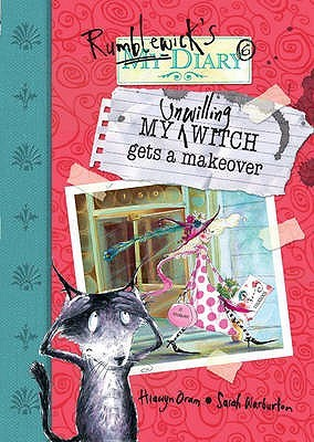 My Unwilling Witch Gets a Makeover (Rumblewick Diary, #4)