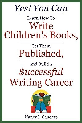 Yes! You Can Learn How to Write Children's Books, Get Them Published, and Build a Successful Writing Career