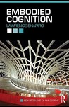 Embodied Cognition by Lawrence A. Shapiro