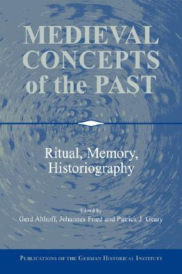 Medieval Concepts of the Past by Gerd Althoff