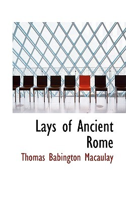 Lays of Ancient Rome by Thomas Babington Macaulay