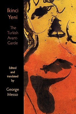 Ikinci Yeni - The Turkish Avant-Garde  by  George Messo