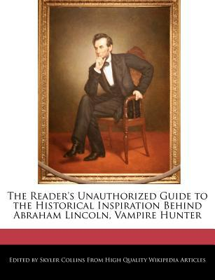 The Reader's Unauthorized Guide to the Historical Inspiration... by Skyler Collins