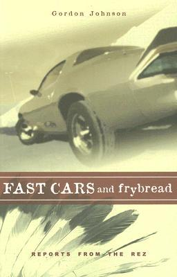 Fast Cars and Frybread by Gordon Johnson