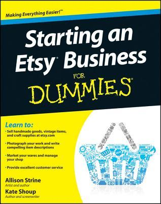 Starting an Etsy Business for Dummies by Allison Strine