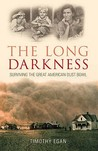 The Long Darkness: Surviving the Great American Dust Bowl. Timothy Egan