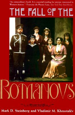The Fall of the Romanovs: Political Dreams and Personal Struggles in a Time of Revolution