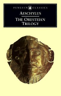 The Oresteian Trilogy: Agamemnon / The Choephori / The Eumenides