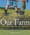 Our Farm: Four Seasons with Five Kids on One Family's Farm