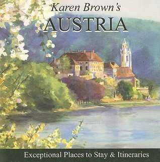 Karen Brown's Austria: Exceptional Places to Stay & Itineraries 2010