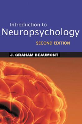 Introduction to Neuropsychology by J. Graham Beaumont