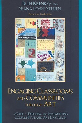 Engaging Classrooms and Communities Through Art: A Guide to Designing and Implementing Community-Based Art Education  by  Beth Krensky