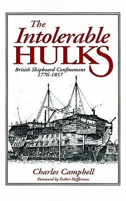 The Intolerable Hulks: British Shipboard Confinement 1776-1857