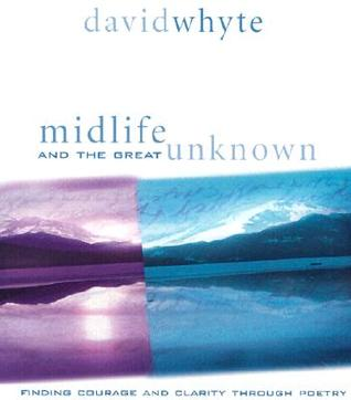 Midlife and the Great Unknown by David Whyte