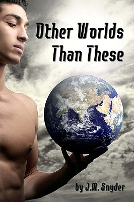 Other Worlds Than These by J.M. Snyder