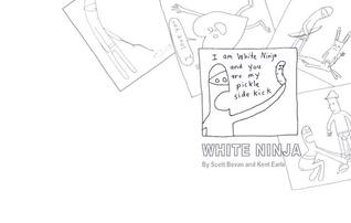 I am White Ninja and You are my Pickle Sidekick by Scott Bevan