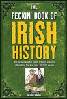 The Feckin' Book Of Irish History: For Anyone Who Wasn't Paying Attention For The Last 30,000 Years (Feckin' Collection)
