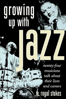 Growing Up with Jazz: Twenty Four Musicians Talk about Their Lives and Careers