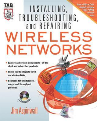 Installing, Troubleshooting, and Repairing Wireless Networks [With CD-ROM]