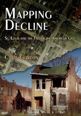 Mapping Decline: St. Louis and the Fate of the American City Politics and Culture in Modern America