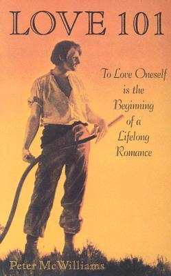 Love 101: To Love Oneself is the Beginning of a Lifelong Romance (The Life 101 Series)